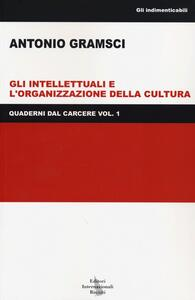 Quaderni dal carcere. Vol. 1: Gli intellettuali e l'organizzazione della cultura.