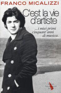 C'est la vie d'artiste ...i miei primi cinquant'anni di musica