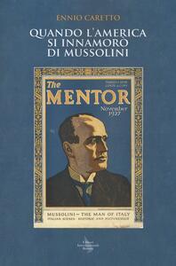 Quando l'America si innamorò di Mussolini