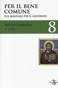 Le opere. Vol. 8: Per il bene comune. (Un manuale per il governo).