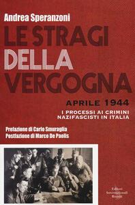 Le stragi della vergogna. Aprile 1944. I processi ai crimini nazifascisti in Italia