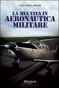 La mia vita in Aeronautica Militare