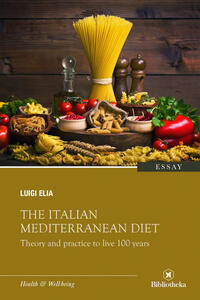 The italian mediterranean diet. Theory and practice to live 100 years - Luigi Elia - ebook