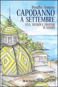Libro Capodanno a settembre. Vita, ricordi e profumi di Maiori Rosalba Granata