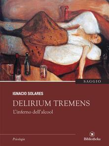 Delirium tremens. L'inferno dell'alcool - Ignacio Solares - ebook