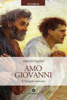 Amo Giovanni. Il Vangelo ritrovato - Mikos Tarsis - copertina