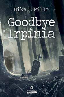 Goodbye Irpinia - Mike J. Pilla - ebook