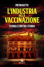L' industria della vaccinazione. Storia e contro-storia