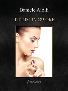 Tutto in 29 ore - Daniele Aiolfi - copertina