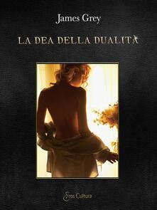 La dea della dualità - James Grey - copertina
