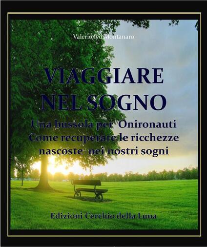 Viaggiare nel sogno. Una bussola per onironauti. Come recuperare le ricchezze nascoste nei nostri sogni - Valerio I. Montanaro - ebook