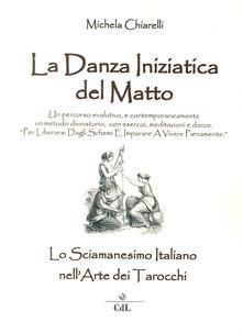 Fondazionesergioperlamusica.it Danza iniziatica del matto. Lo sciamanesimo italiano nell'arte dei tarocchi Image