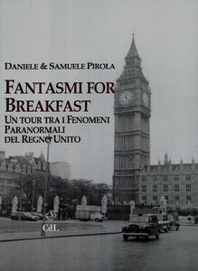 Fantasmi for breakfast. Un tour tra i fenomeni paranormali del Regno Unito - Daniele Pirola,Samuele Pirola - copertina