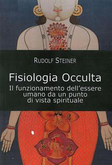 Fisiologia occulta. Il funzionamento dellessere umano da un punto di vista spirituale.pdf