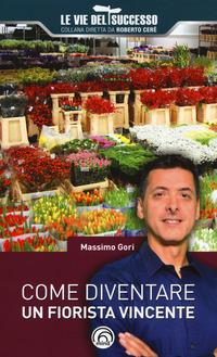 Come diventare un fiorista vincente - Gori Massimo - wuz.it