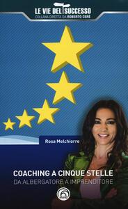 Libro Coaching a 5 stelle. Da albergatore a imprenditore Rosa Melchiorre