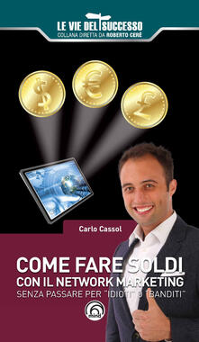 Come fare soldi con il network marketing. Senza passare per «idioti» o «banditi».pdf