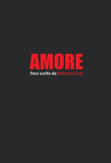 Associazionelabirinto.it Amore. Frasi scelte da Roberto Cerè Image