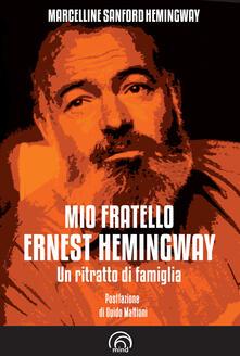 Mio fratello Ernest Hemingway. Un ritratto di famiglia - Marcelline Hemingway Sanford - copertina