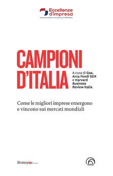 Campioni d'Italia. Come le migliori imprese emergono e vincono sui mercati mondiali - copertina