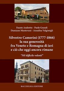 Silvestro Camerini (1777-1866) la sua generosità fra Veneto e Romagna di ieri e ciò che oggi ancora rimane.