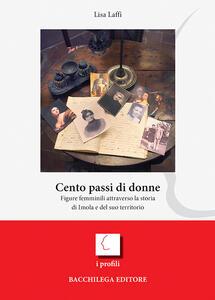 Cento passi di donne. Figure femminili attraverso la storia di Imola e del suo territorio