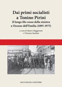 Libro Dai primi socialisti a Tonino Pirini. Il lungo filo rosso della sinistra a Ozzano dell'Emilia (1895-1975)