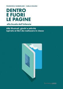 Dentro e fuori le pagine alla Scuola dell'Infanzia - Francesca Tamberlani,Carla Colussi - copertina