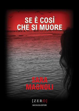 Se è così che si muore - Sara Magnoli - Libro - Bacchilega Editore - Zero    IBS