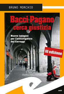 Bacci Pagano cerca giustizia. Nuove indagini per l'investigatore dei carruggi - Bruno Morchio - copertina