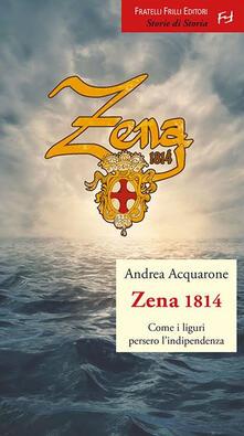 Zena 1814. Come i liguri persero l'indipendenza - Andrea Acquarone - copertina