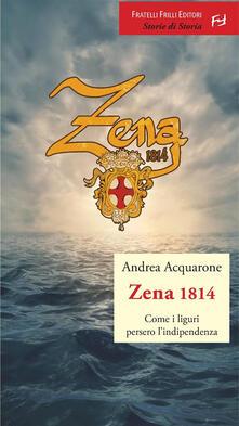 Zena 1814. Come i liguri persero l'indipendenza - Andrea Acquarone - ebook