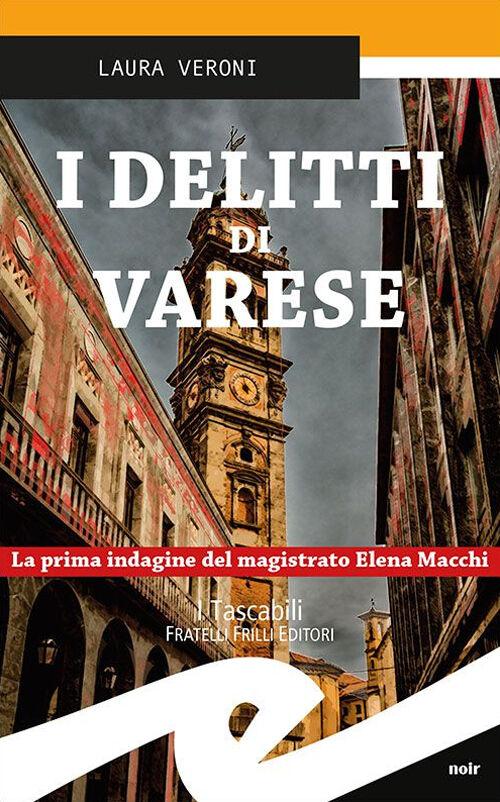 I Delitti Di Varese. La Prima Indagine Del Magistrato Elena Macchi - Laura Ver.. -  - ebay.it