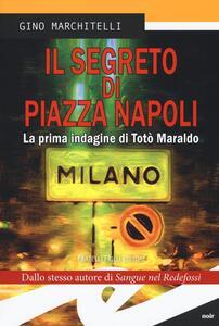 Il segreto di Piazza Napoli. La prima indagine di Totò Maraldo - Gino Marchitelli - copertina