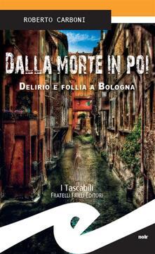 Dalla morte in poi. Delirio e follia a Bologna - Roberto Carboni - ebook