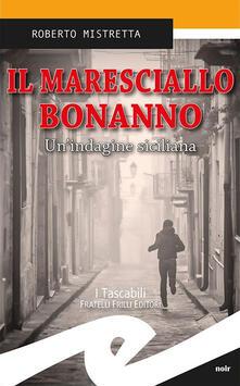 Il maresciallo Bonanno. Un'indagine siciliana - Roberto Mistretta - copertina