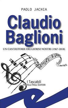 Claudio Baglioni. Un cantastorie dei giorni nostri (1967-2018) - Paolo Jachia - copertina