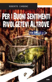 Per i buoni sentimenti rivolgetevi altrove - Roberto Carboni - ebook