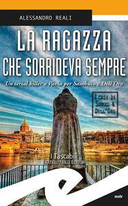 Libro La ragazza che sorrideva sempre. Un serial killer a Pavia per Sambuco e Dell'Oro Alessandro Reali
