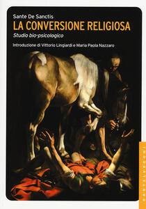 Libro La conversione religiosa. Studio bio-psicologico Sante De Sanctis