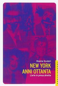 New York anni Ottanta. L'arte in presa diretta