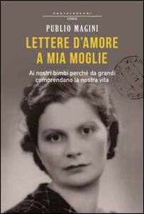 Libro Lettere d'amore a mia moglie. 1932-1944 Publio Magini