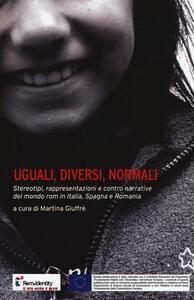 Libro Uguali, diversi, normali. Stereotipi, rappresentazioni e contro narrative del mondo rom in Italia, Spagna e Romania