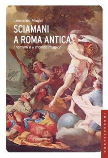 Sciamani a Roma antica. I romani e il mondo magico - Leonardo Magini - copertina