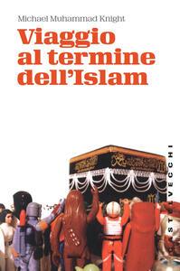 Libro Viaggio al termine dell'Islam Michael M. Knight