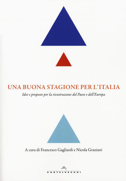 Una buona stagione per l'Italia. Idee e proposte per la ricostruzione del Paese e dell'Europa - copertina