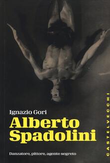 Osteriacasadimare.it Alberto Spadolini. Danzatore, pittore, agente segreto Image