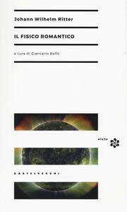 Libro Il fisico romantico Johann W. Ritter