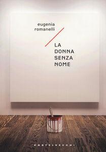 Libro La donna senza nome Eugenia Romanelli