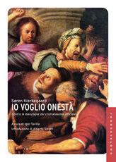 Libro Io voglio onestà. Contro le menzogne del cristianesimo ufficiale Sören Kierkegaard